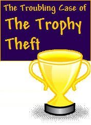 The Troubling Case of the Trophy Theft<br><h5> 4 girls and 5 boys are suspects<br>Up to 30 can play!<br>8-12 years old</h5>